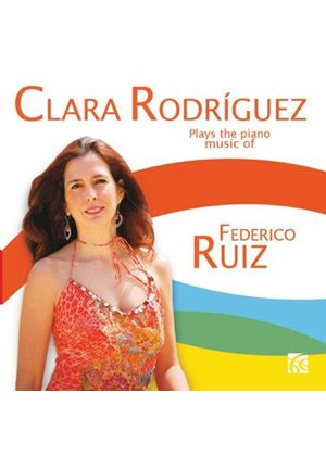 Clara Rodríguez Plays the Piano Music of Federico Ruiz (Music CD)