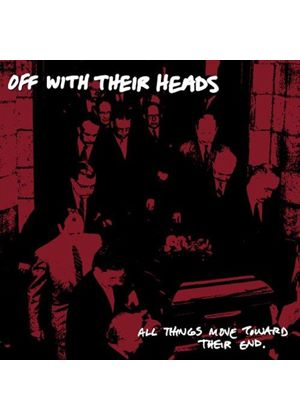 Off With Their Heads - All Things Move Towards Their End