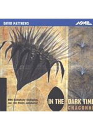 David Matthews - In The Dark Time/Chaconne (BBC SO, Steen) (Music CD)