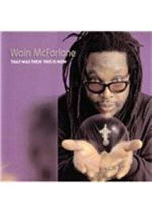 Wain McFarlane - That Was Then, This is Now (Music CD)