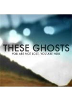 These Ghosts - You Are Not Lost You Are Here (Music CD)