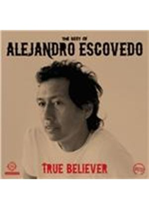 Alejandro Escovedo - True Believer (The Best of Alejandro Escovedo) (Music CD)