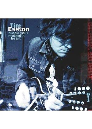 TIM EASTON - Break Your Mother's Heart
