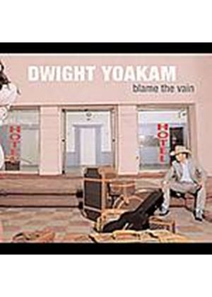 Dwight Yoakam - Blame The Vain (Music CD)