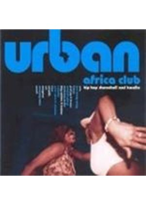 Various Artists - Urban Africa Club (Hip Hop Dancehall And Kwaito)