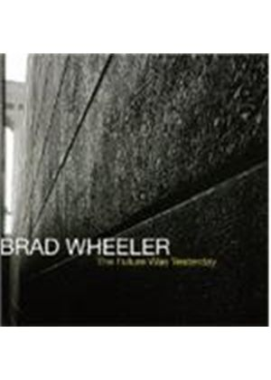 Brad Wheeler - The Future Was Yesterday [US Import]