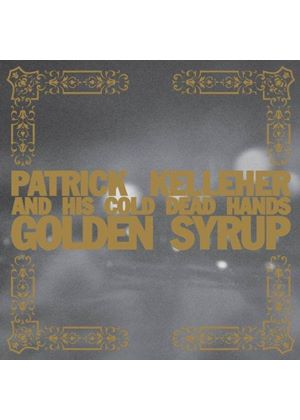 Patrick Kelleher & his Cold Dead Hands - Golden Syrup (Music CD)
