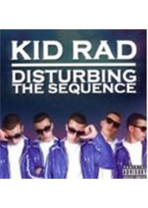 Kid Rad - Disturbing The Sequence (Music CD)