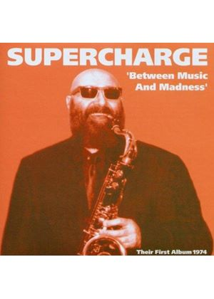 Supercharge - BETWEEN MUSIC AND MADNESS