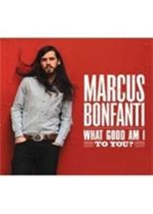 Marcus Bonfanti - What Good Am I To You (Music CD)