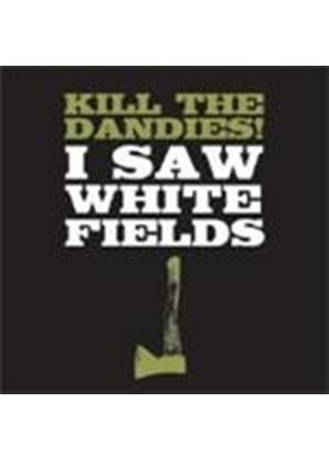 Kill The Dandies - I Saw White Fields (Music CD)