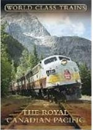 World Class Trains - The Royal Canadian Pacific