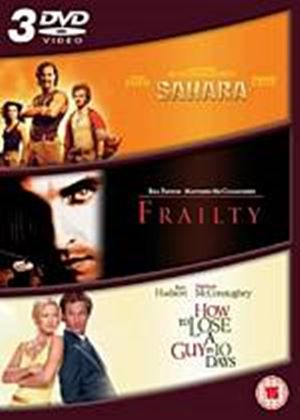 Sahara / Frailty / How To Lose A Guy In 10 Days (Three Discs)