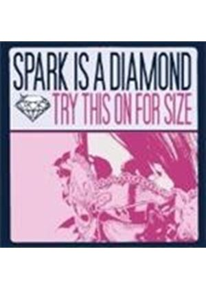 Spark Is A Diamond - Try This On For Size