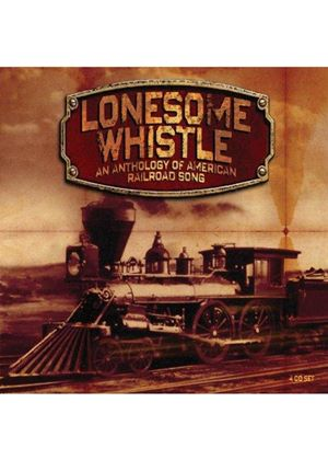 Various Artists - Lonesome Whistle (Anthology of American Railroad Songs) (Music CD)