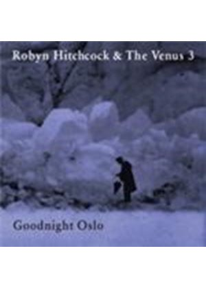 Robyn Hitchcock & The Venus 3 - Goodnight Oslo (Music CD)