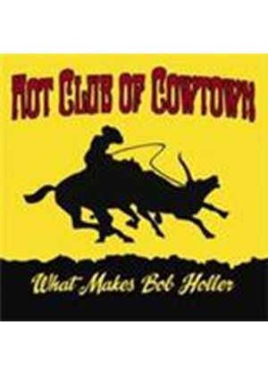 Hot Club Of Cowtown (The) - What Makes Bob Holler (Music CD)