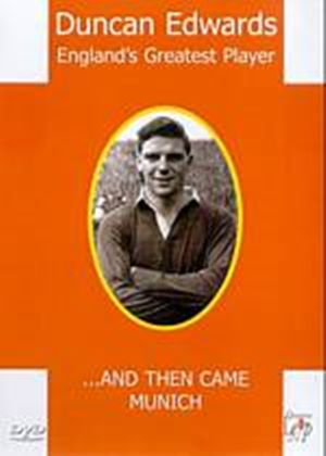 Duncan Edwards - Englands Greatest Player - And Then Came Munich