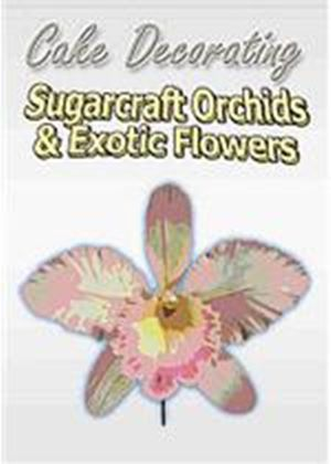 Cake Decorating - Sugarcraft Orchids And Exotic Flowers