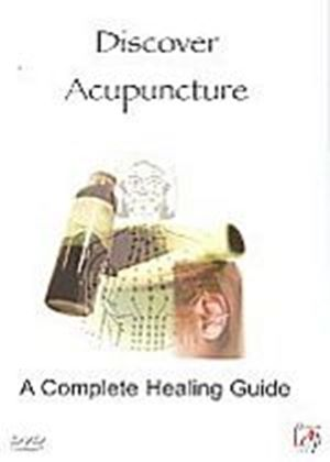Discover Acupunture - A Complete Healing Guide