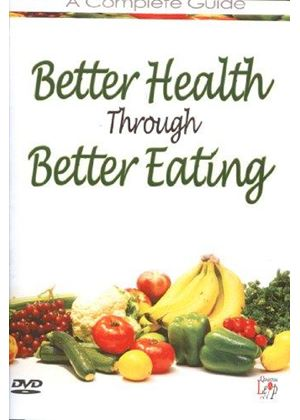 Better Health Through Better Eating - a Complete Guide