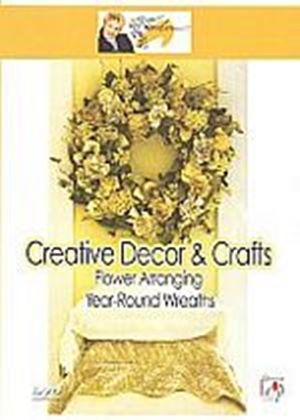 Creative Decor & Crafts - Flower Arranging: Year-Round Wreaths