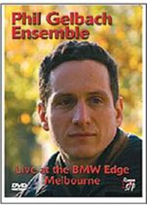 Phil Gelbach Ensemble - Live In Melbourne