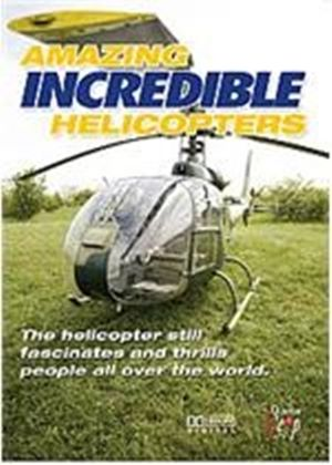 Amazing, Incredible Helicopters