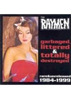 Raymen (The) - Garbaged Littered And Totally Destroyed (Rare & Unreleased 1984-1999) (Music CD)