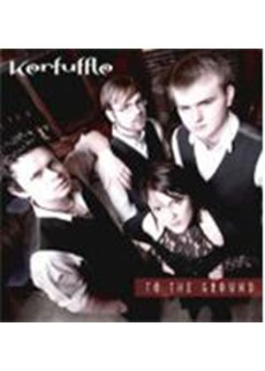 Kerfuffle - To The Ground