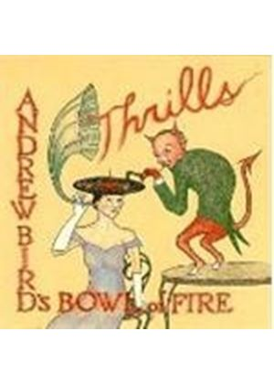 ANDREW BIRDS BOWL OF FIRE - THRILLS