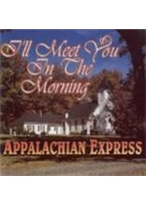 APPALACHIAN EXPRESS - ILL MEET YOU IN THE MORNING
