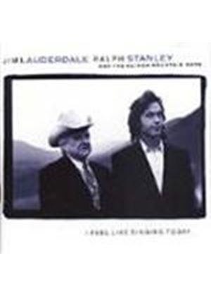 Jim Lauderdale/Ralph Stanley/Clinch Mountain Boys (The) - I Feel Like Singing Today