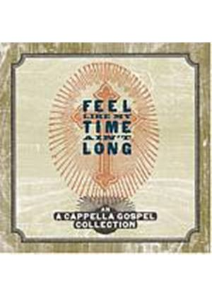 Various Artists - Feel Like My Time Aint Long: A Cappella Gospel Collection (Music CD)