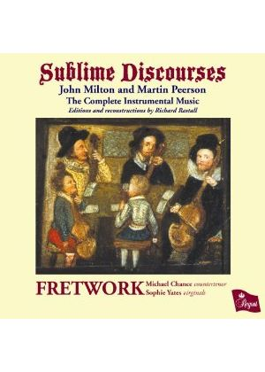Fretwork; Michael Chance, countertenor; Sophie Yates, virginals - Sublime Discourses: John Milton and Martin Peerson  - The Complete Instrumental Music (Music CD)