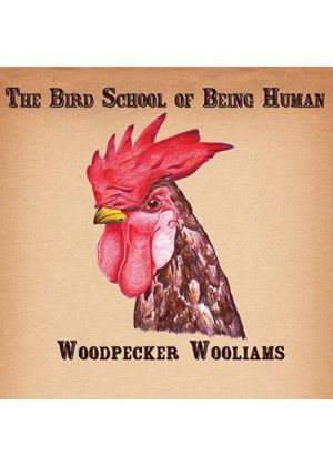 Woodpecker Wooliams - Bird School of Being Human (Music CD)
