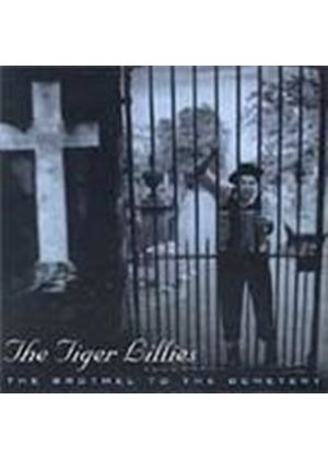 Tiger Lillies (The) - Brothel To The Cemetery, The (Music CD)