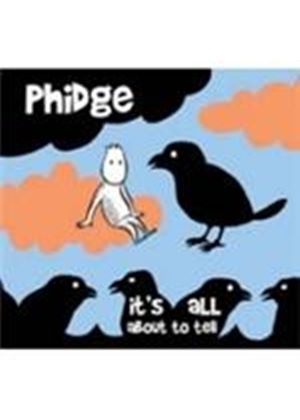 Phidge - It's All About To Tell (Music CD)