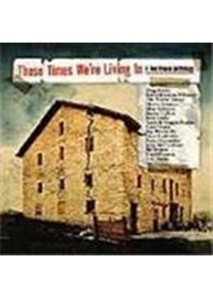 Various Artists - These Times We're Living In (A Red House Collection)
