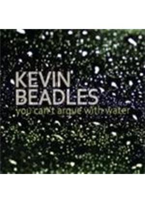 Kevin Beadles - You Can't Argue With Water (Music CD)