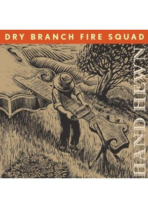 Dry Branch Fire Squad - Hand Hewn