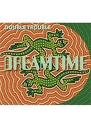 Dreamtime - Double Trouble (Music CD)