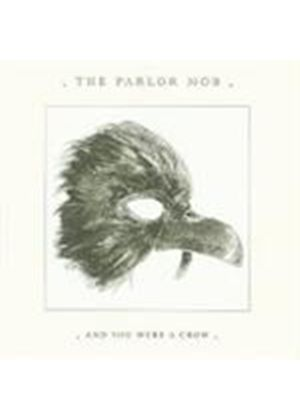 The Parlor Mob - And You Were A Crow (Music CD)