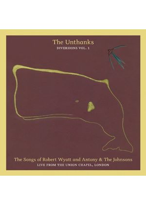 Unthanks (The) - Songs of Robert Wyatt and Antony & The Johnsons - Live from The Union Chapel, London (Diversions Vol.1) (Music CD)