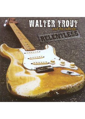 Walter Trout And The Radicals - Relentless (Music CD)