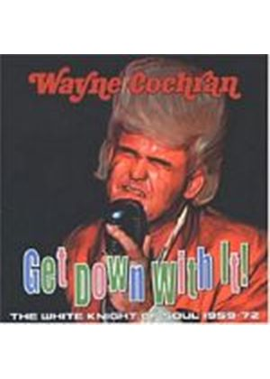 Wayne Cochran - Get Down With It!: The White Knight Of Soul 1959-1972 (Music CD)