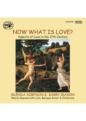 VARIOUS COMPOSERS - Now What Is Love? Aspects Of Love In The 17th Century