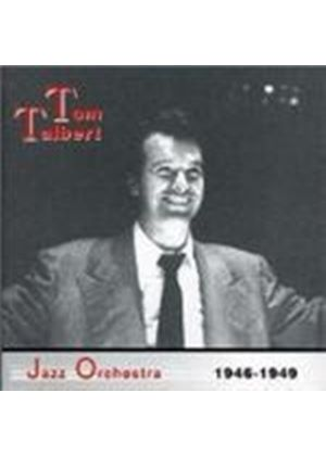 Tom Talbert Jazz Orchestra - 1946 - 1949 [European Import]