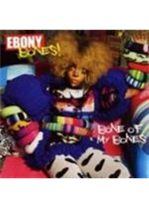 Ebony Bones - Bone Of My Bones (Music CD)