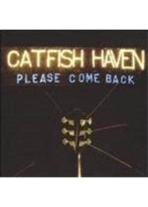 CATFISH HAVEN - Please Come Back